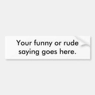your-funny-or-rude-saying-goes-here01 etiqueta de parachoque