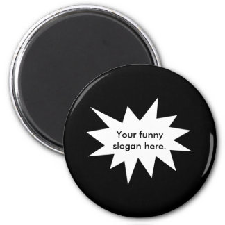 your-funny-slogan-here01 imán redondo 5 cm